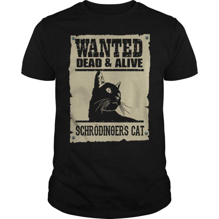 Black Cat Wanted Dead Alive Schrodingers Cat Shirt