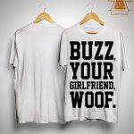Buzz Your Girlfriend Woof Shirt