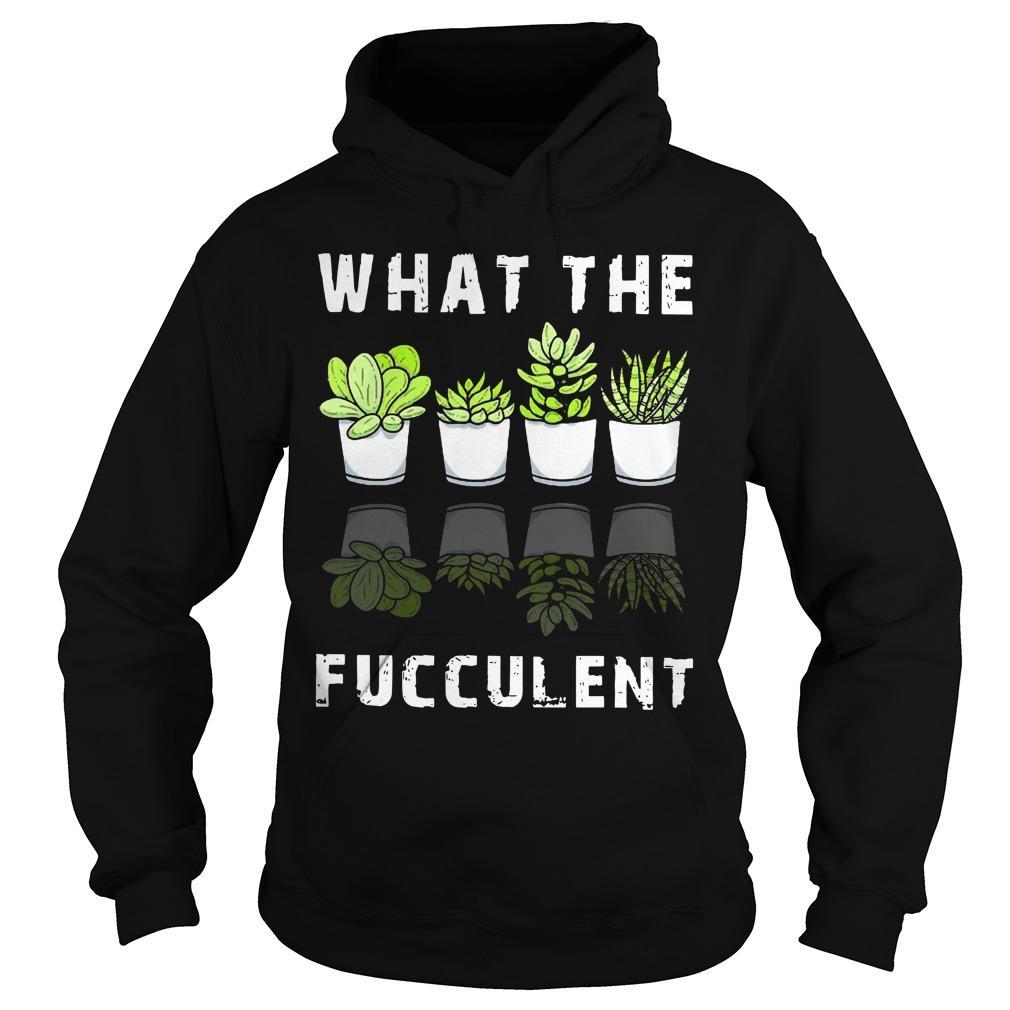 Cactus Succulents What The Fucculent Hoodie