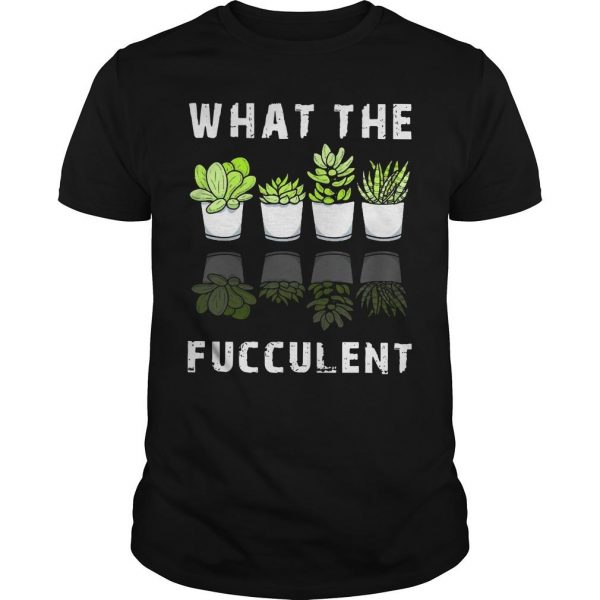 Cactus Succulents What The Fucculent Shirt