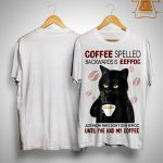 Cat Coffee Spelled Backwards Is Eeffoc Just Know That I Don't Give Shirt
