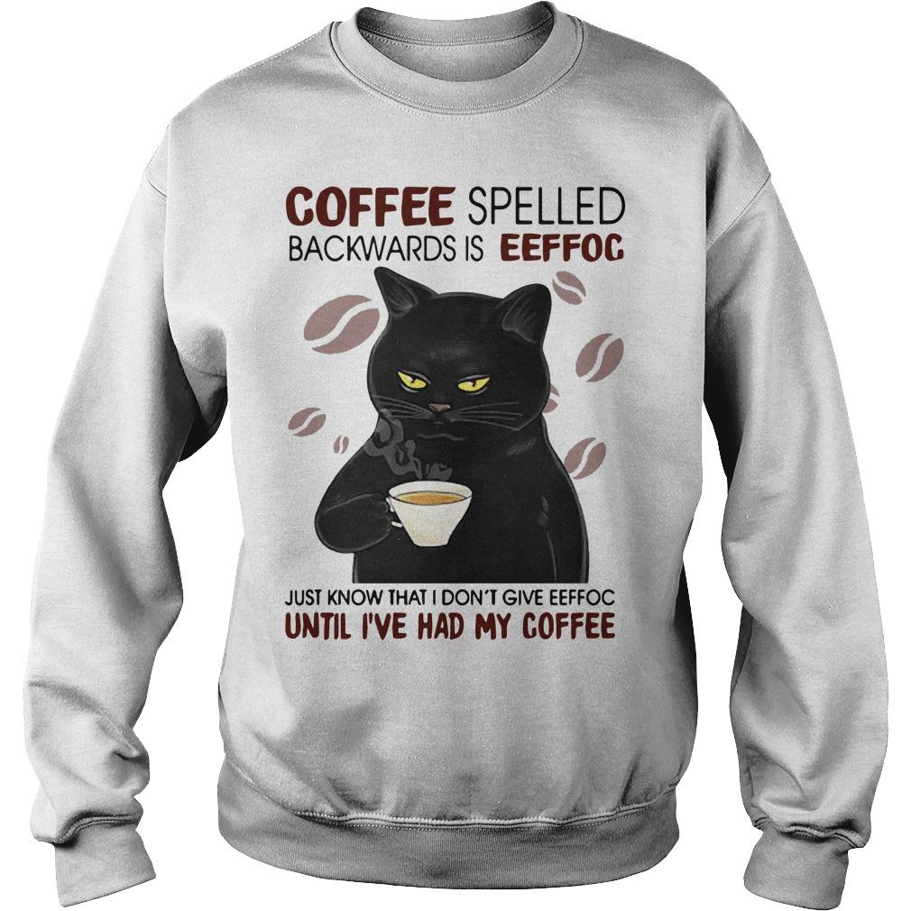 Cat Coffee Spelled Backwards Is Eeffoc Just Know That I Don't Give Sweater