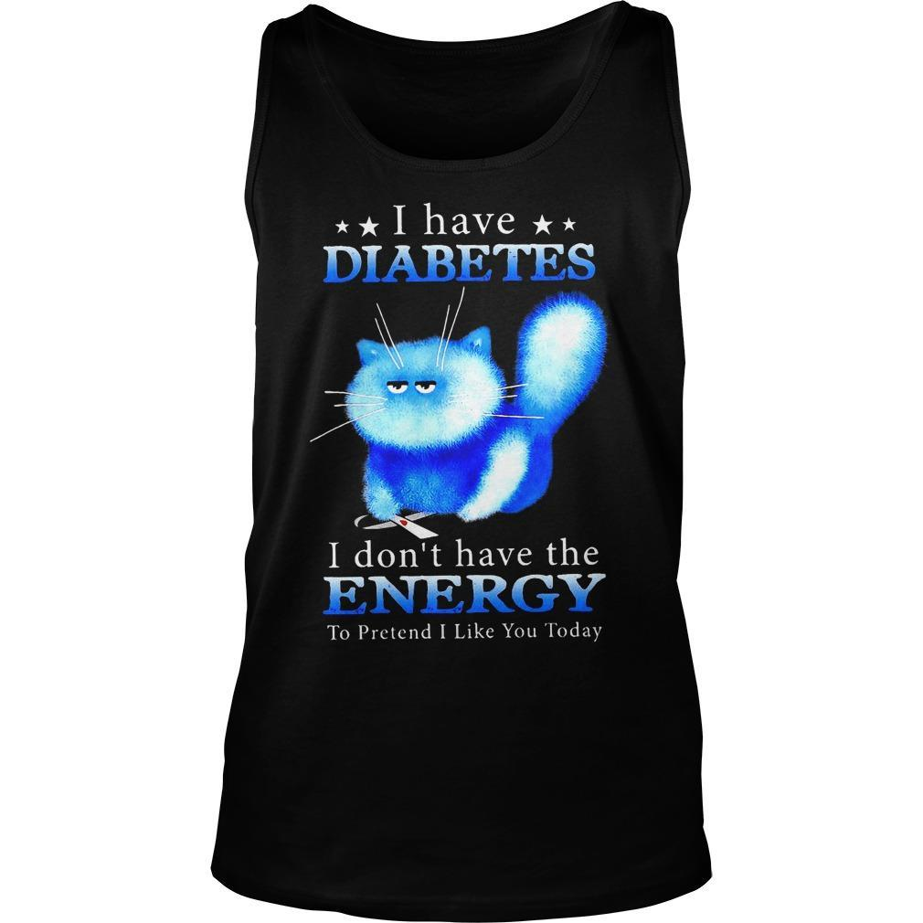 Cat I Have Diabetes I Don't Have The Energy To Pretend I Like You Today Tank Top
