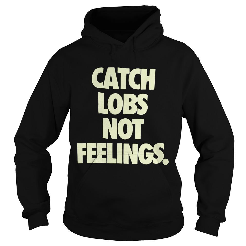 Catch Lobs Not Feelings Hoodie