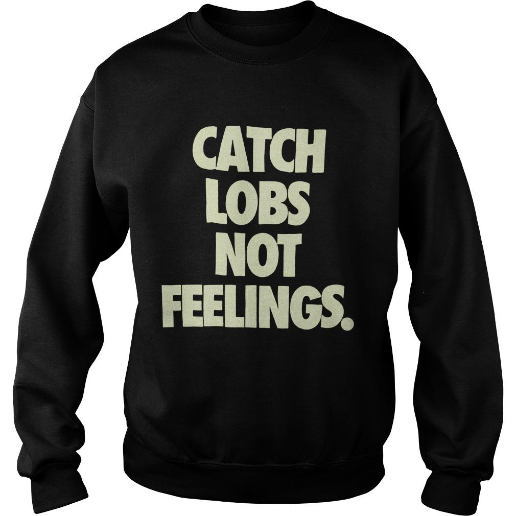 Catch Lobs Not Feelings Sweater