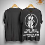 Chester Bennington I Wish I Could Have Saved You As You Saved Me Shirt