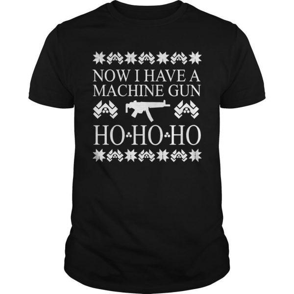 Christmas Now I Have A Machine Gun Ho Ho Ho Shirt