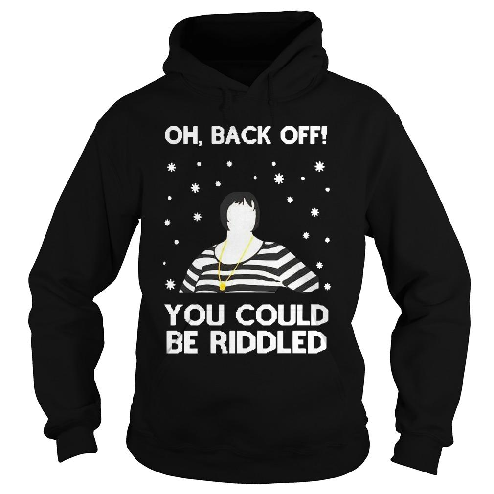 Christmas Oh Back Off You Could Be Riddled Hoodie