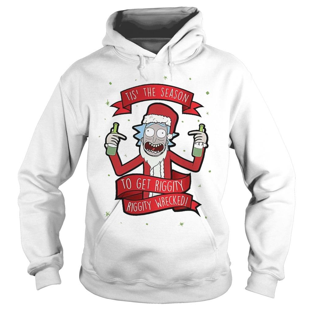 Christmas Rick And Morty Tis' The Season To Get Riggity Wrecked Hoodie