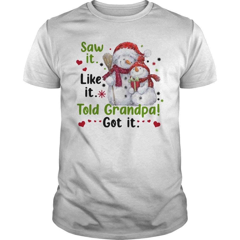 Christmas Snow Saw It Like It Told Grandpa Got It Longsleeve