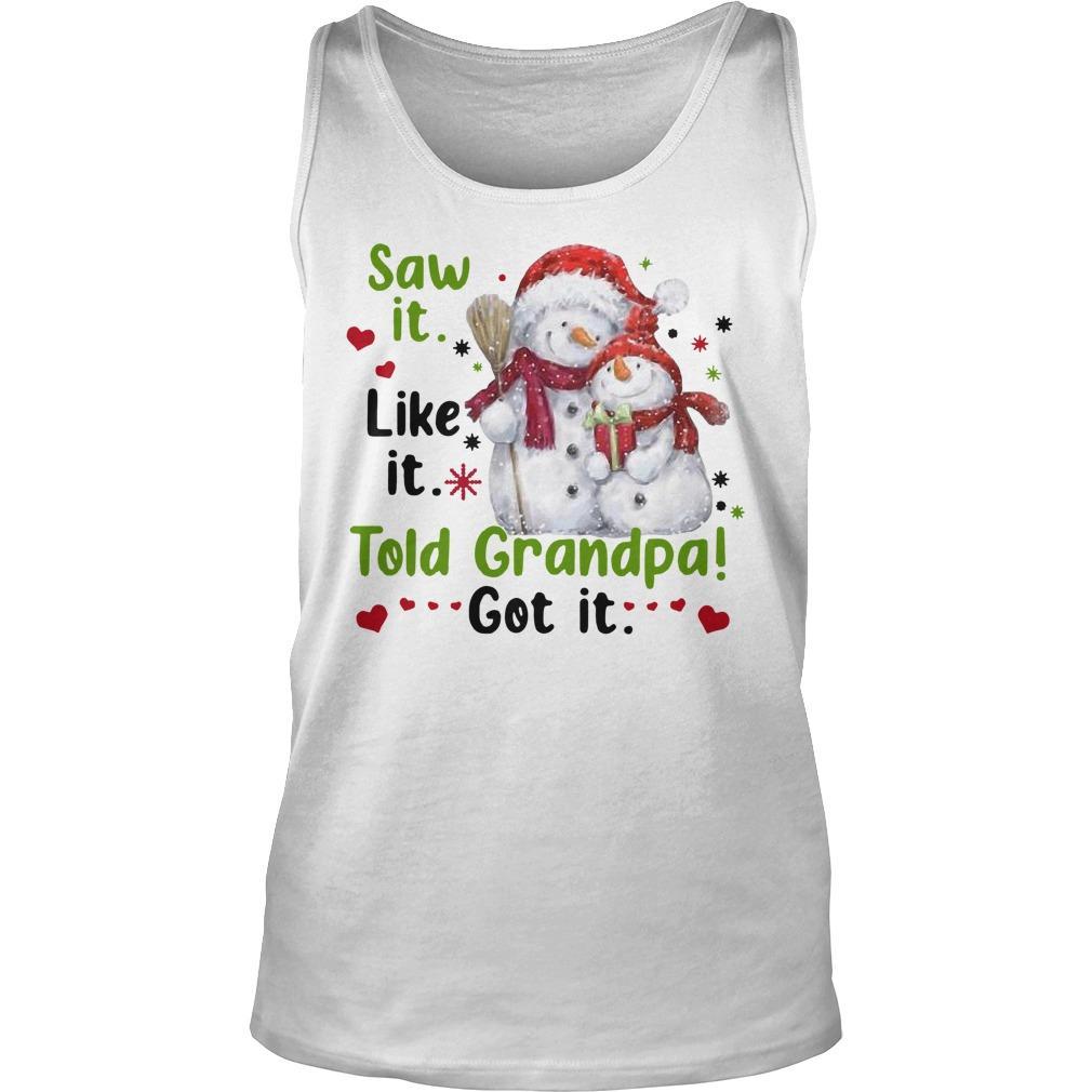 Christmas Snow Saw It Like It Told Grandpa Got It Tank Top