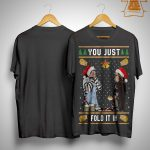 Christmas You Just Fold It In Shirt