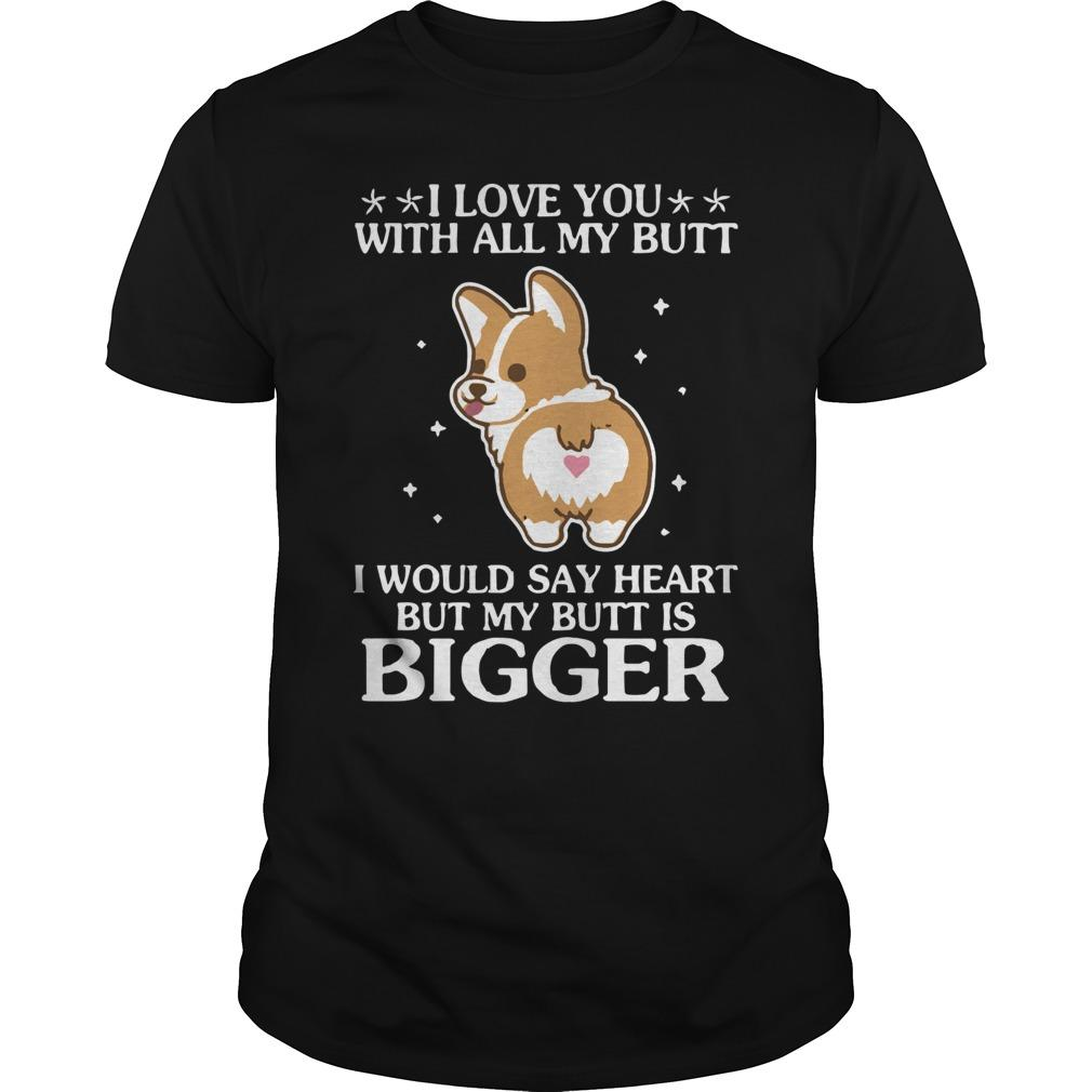 Corgi I Love You With All My Butt I Would Say Heart But My Butt Is Bigger Longsleeve