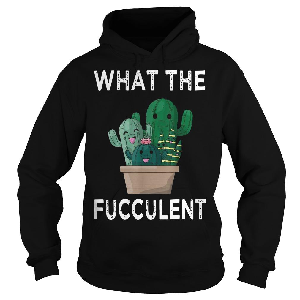 Cute Cactus What The Fucculent Hoodie