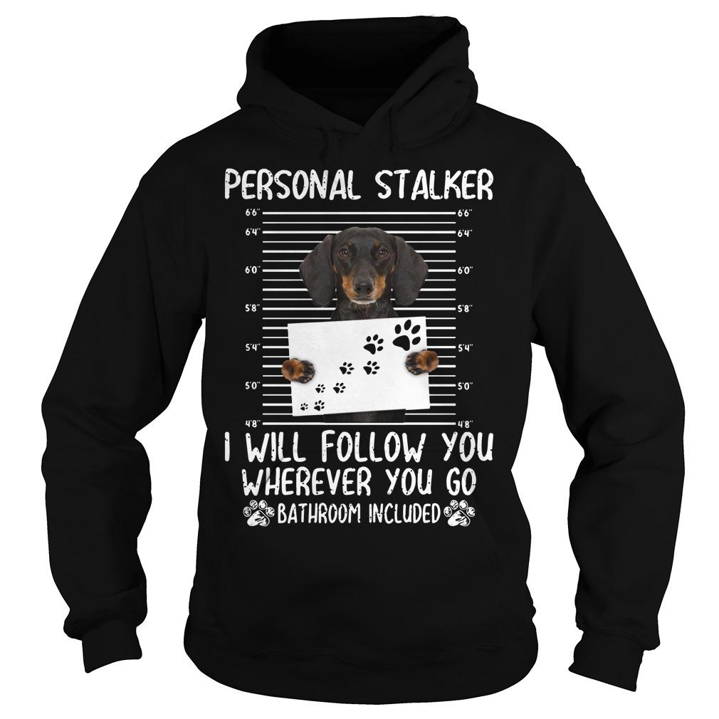 Dachshund Personal Stalker I Will Follow You Wherever You Go Hoodie
