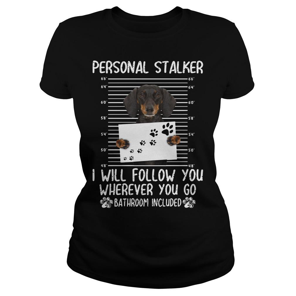 Dachshund Personal Stalker I Will Follow You Wherever You Go Longsleeve