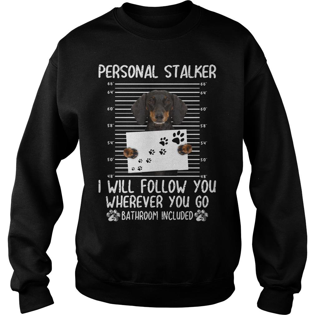 Dachshund Personal Stalker I Will Follow You Wherever You Go Sweater