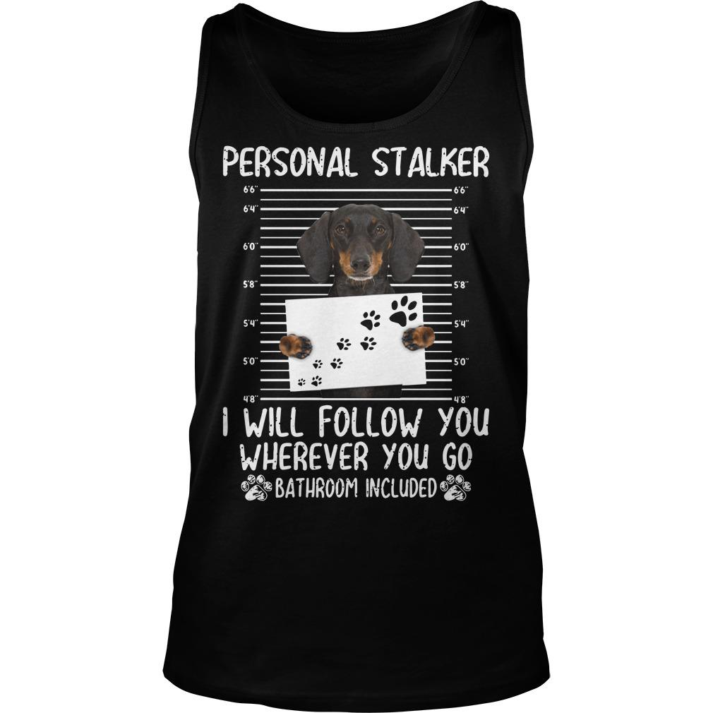 Dachshund Personal Stalker I Will Follow You Wherever You Go Tank Top
