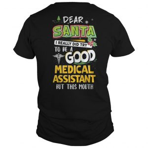 Dear Santa I Really Did Try To Be A Good Medical Assistant Shirt