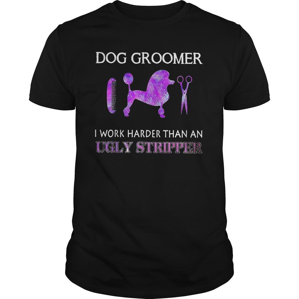 Dog Groomer I Work Harder Than An Ugly Stripper Longsleeve