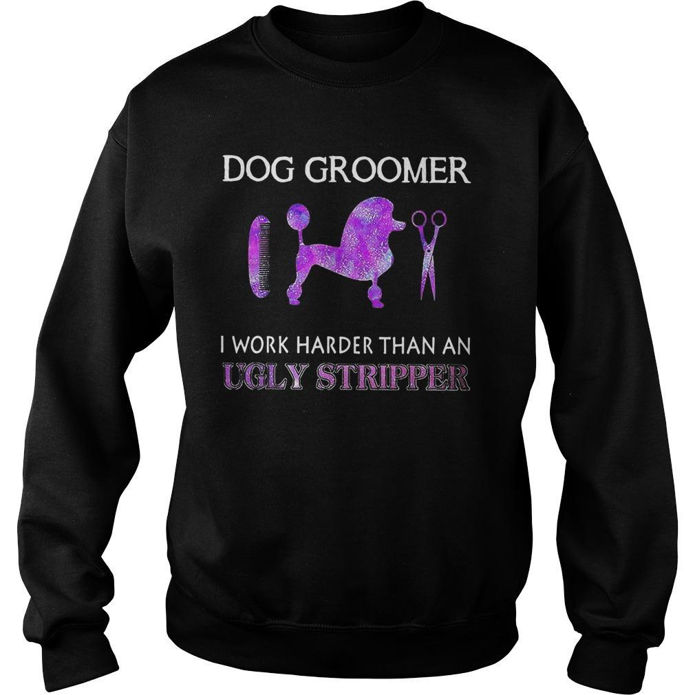 Dog Groomer I Work Harder Than An Ugly Stripper Sweater