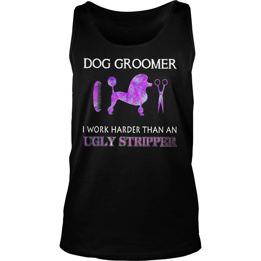 Dog Groomer I Work Harder Than An Ugly Stripper Tank Top