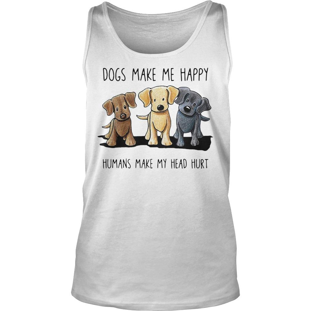 Dogs Make Me Happy Humans Make My Head Hurt Tank Top