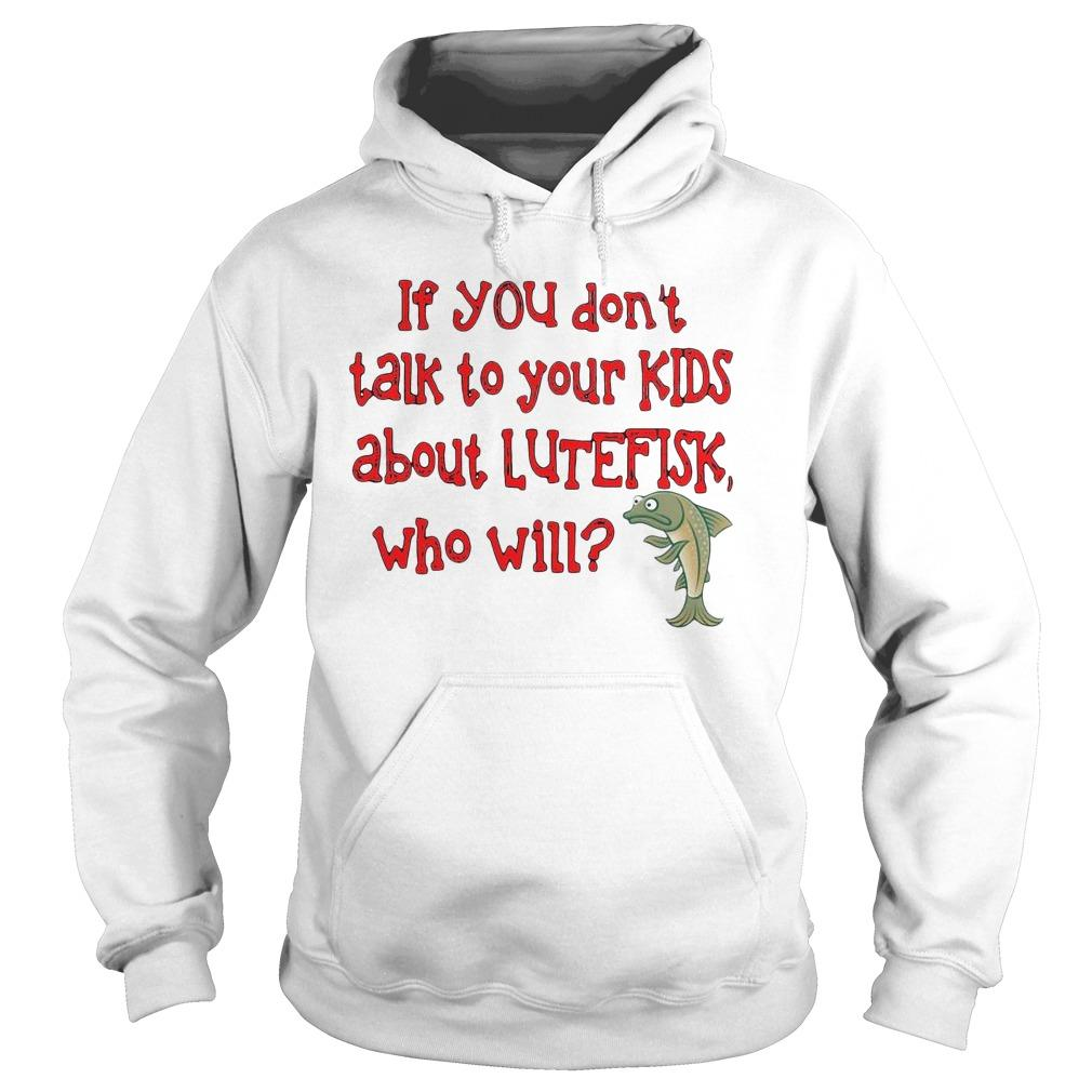 Dolphin If You Don't Talk To Your Kids About Lutefisk Who Will Hoodie