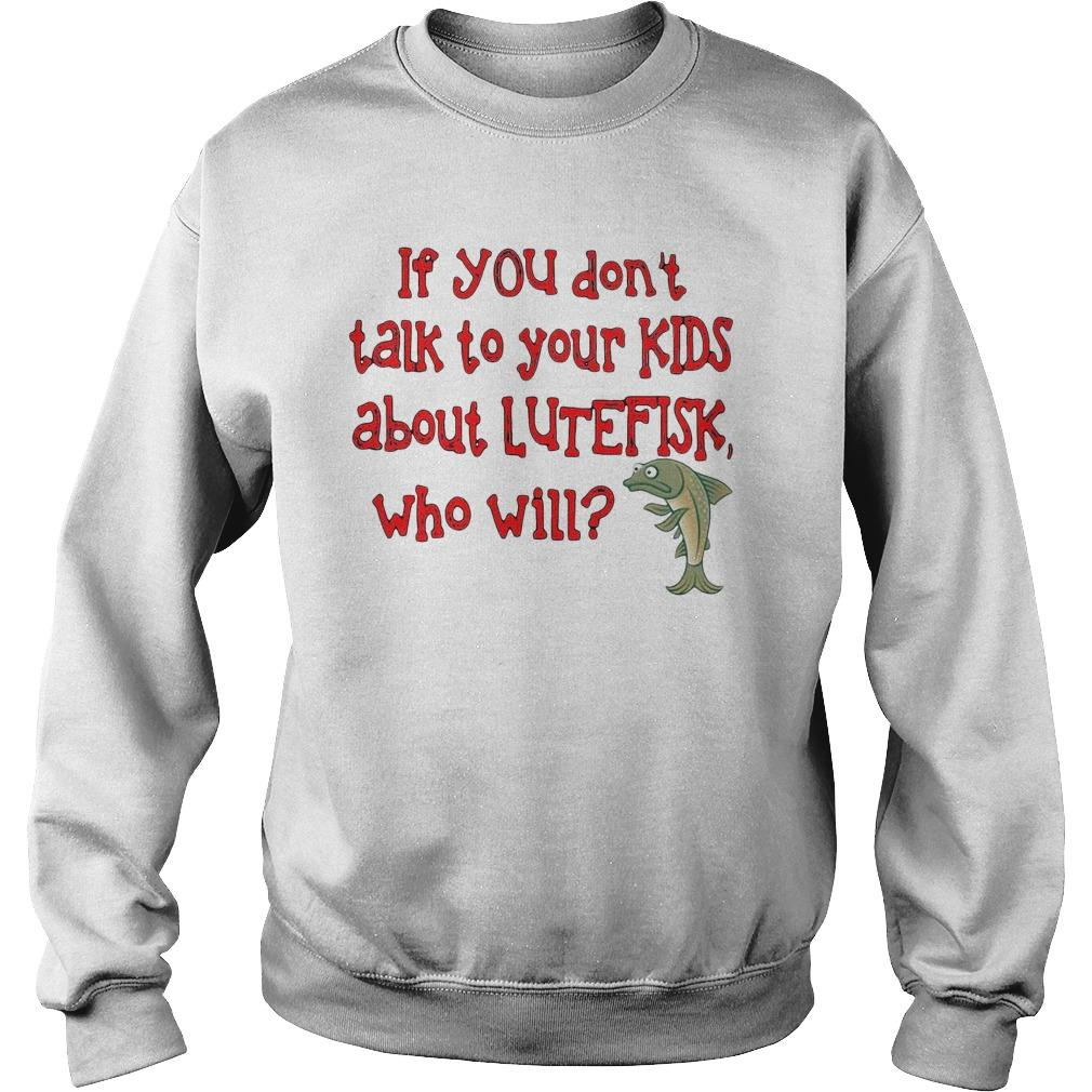 Dolphin If You Don't Talk To Your Kids About Lutefisk Who Will Sweater