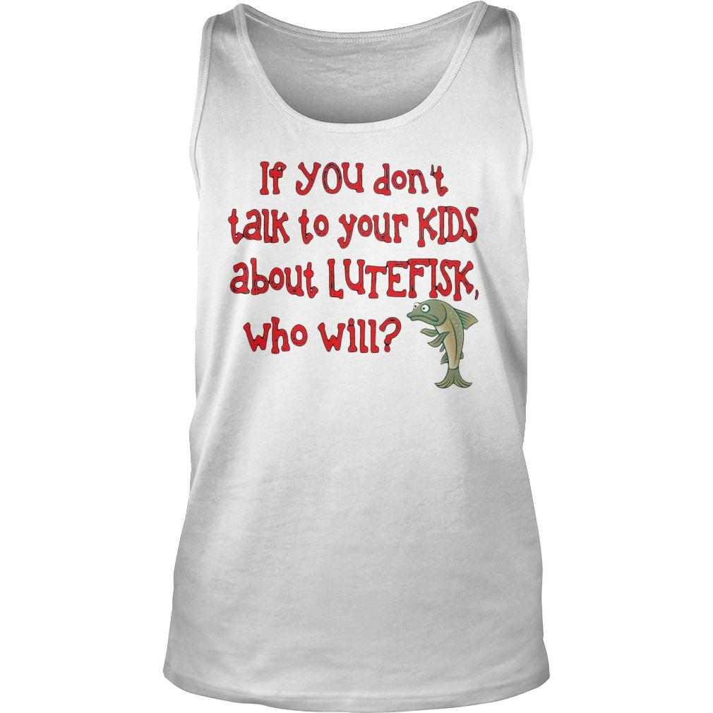 Dolphin If You Don't Talk To Your Kids About Lutefisk Who Will Tank Top