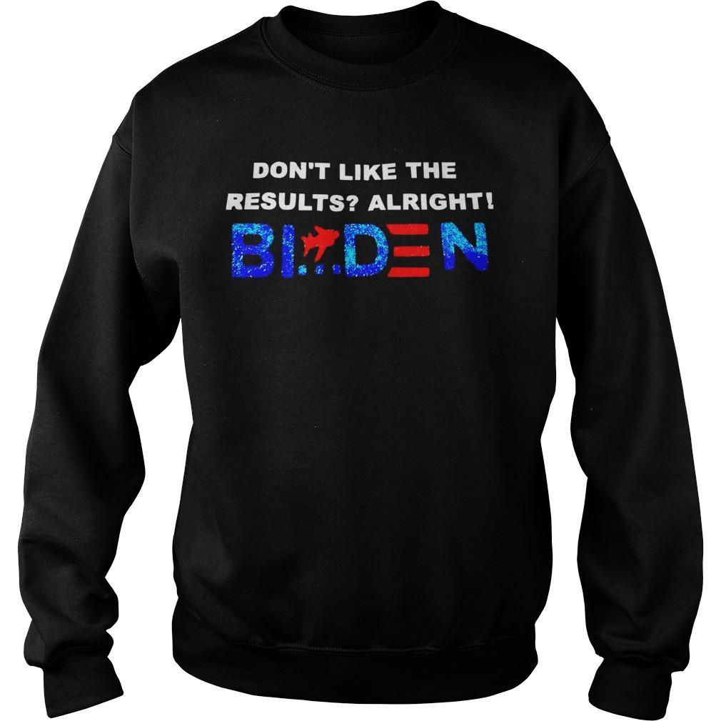 Don't Like The Results Alright Biden Sweater