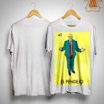 Donald Trump 45 El Pendejo Shirt