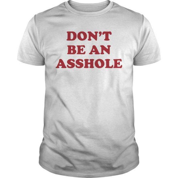 Don't Be An Asshole Shirt