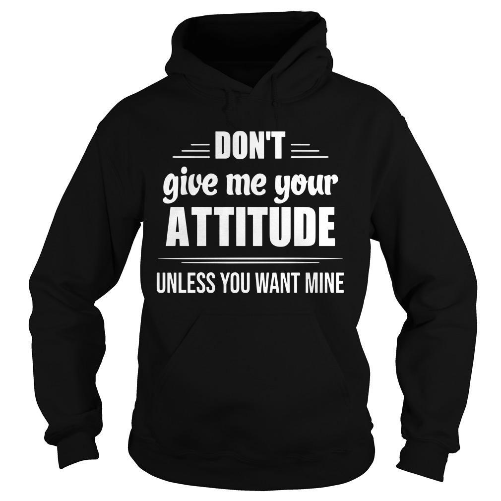 Don't Give Me Your Attitude Unless You Want Mine Hoodie