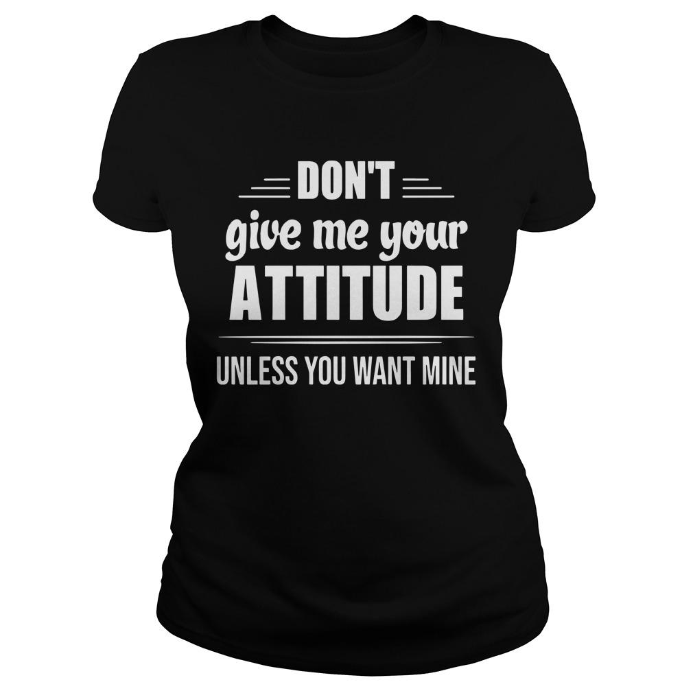 Don't Give Me Your Attitude Unless You Want Mine Longsleeve