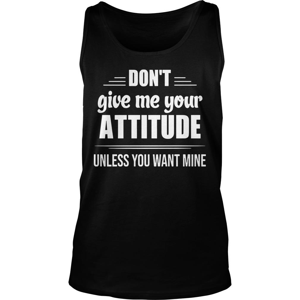 Don't Give Me Your Attitude Unless You Want Mine Tank Top