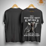 Dragon Did I Piss You Off That's Great At Least I Am Doing Something Right Shirt