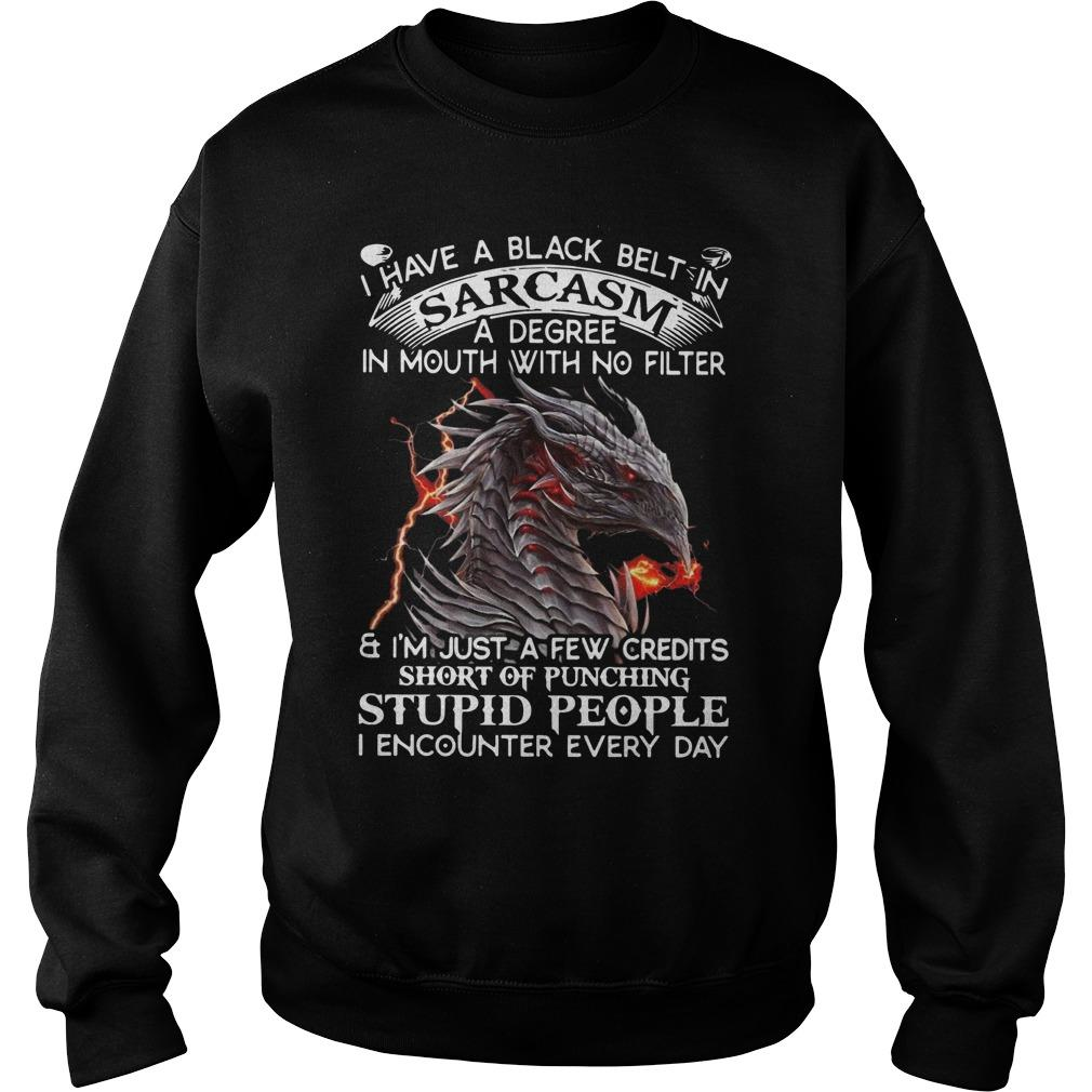 Dragon I Have A Black Belt In Sarcasm A Degree In Mouth Sweater