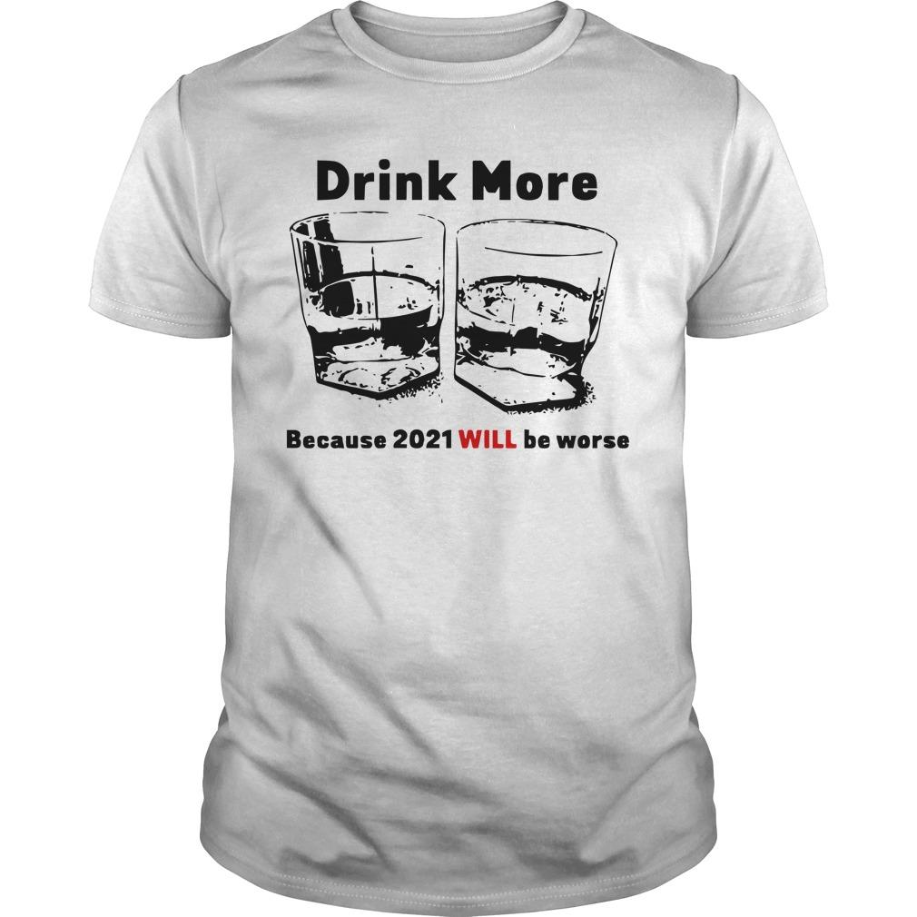 Drink More Because 2021 Will Be Worse Longsleeve