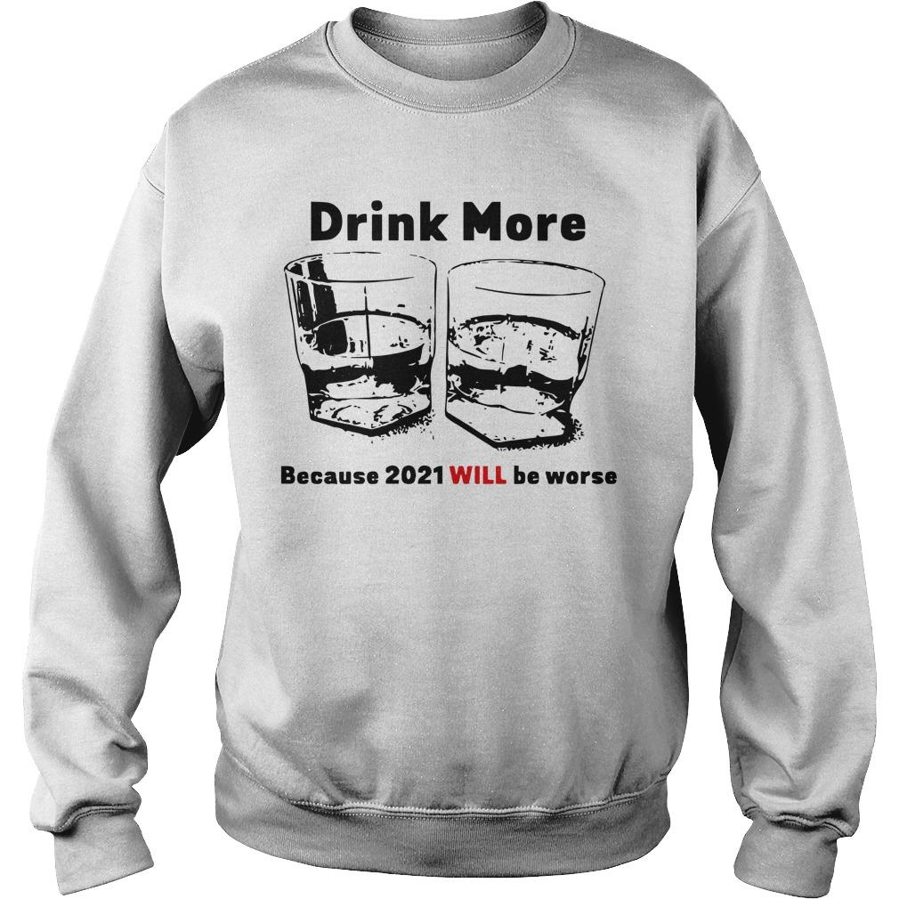 Drink More Because 2021 Will Be Worse Sweater