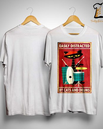 Easily Distracted By Cats And Drums Shirt