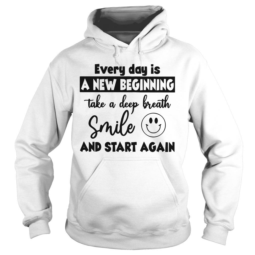 Every Day Is A New Beginning Take A Deep Breath Hoodie