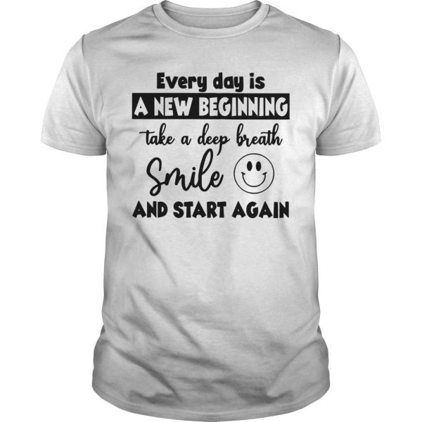 Every Day Is A New Beginning Take A Deep Breath Shirt