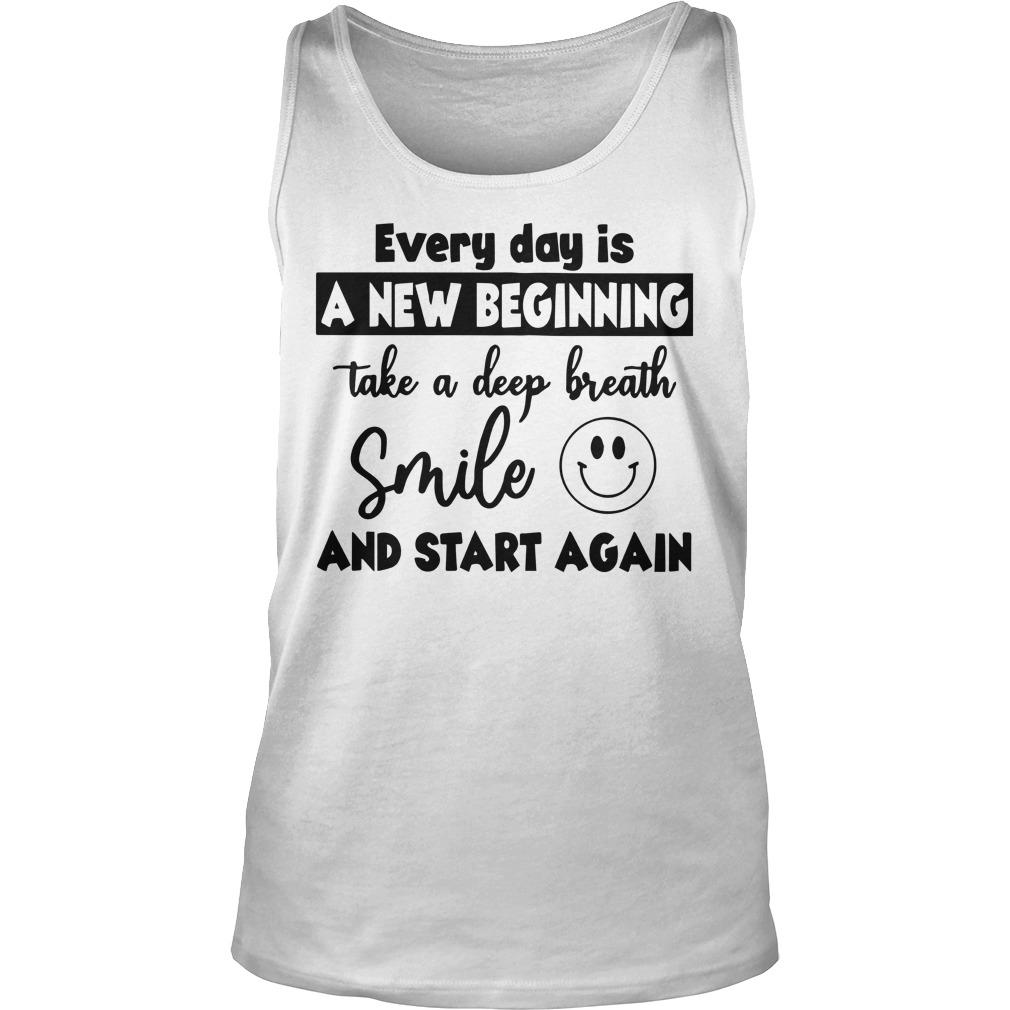 Every Day Is A New Beginning Take A Deep Breath Tank Top