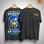 Everybody Is An Operator Until The Real Operator Shows Up Shirt