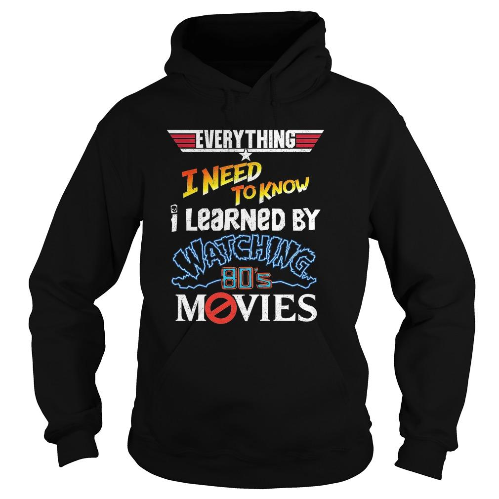 Everything I Need To Know I Learned By Watching 80's Movies Hoodie