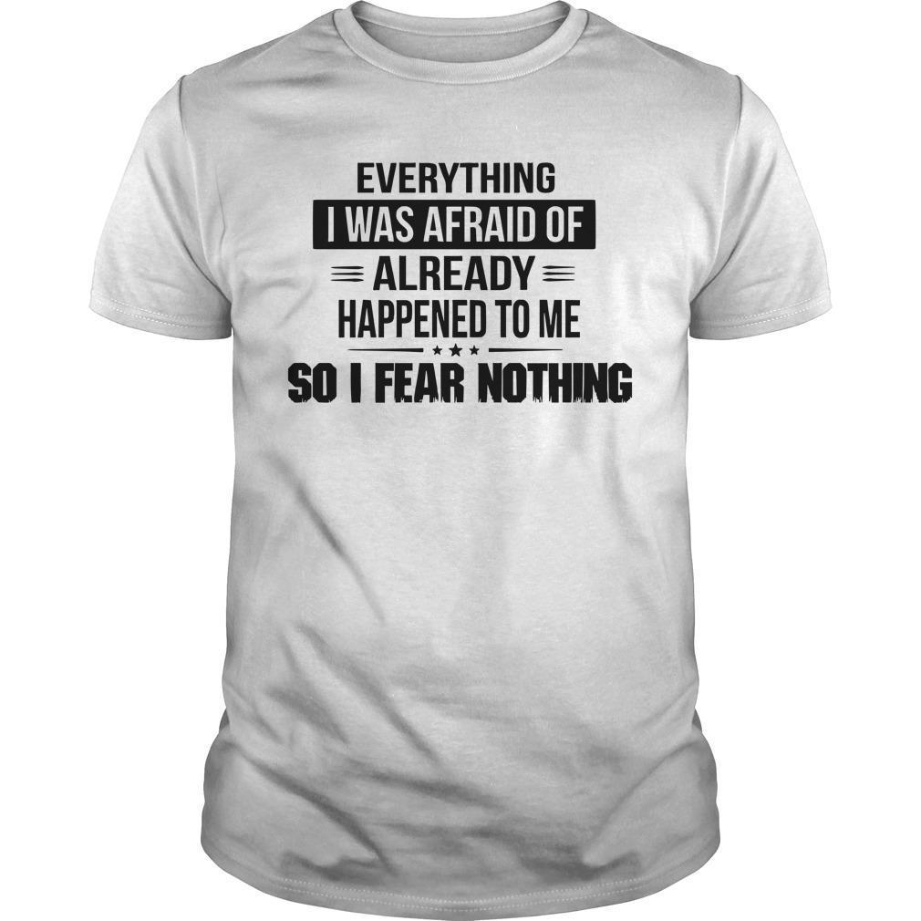 Everything I Was Afraid Of Already Happened To Me Longsleeve