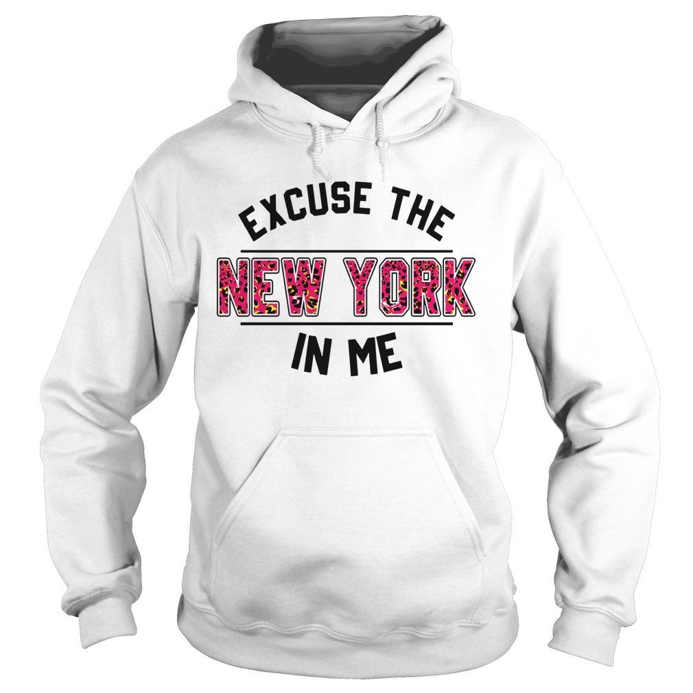 Excuse The New York In Me Hoodie