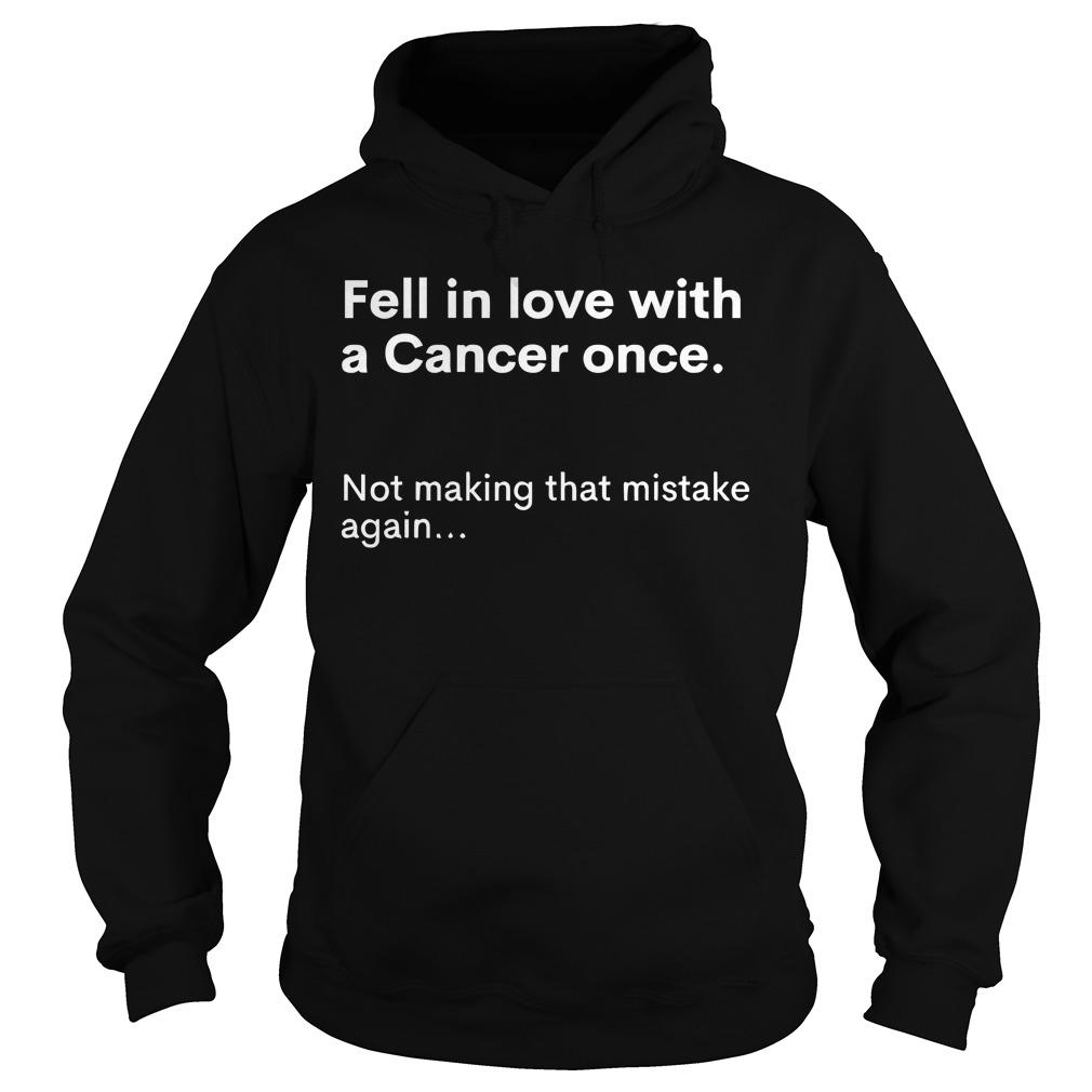 Fell In Love With A Cancer Once Not Making That Mistake Again Hoodie