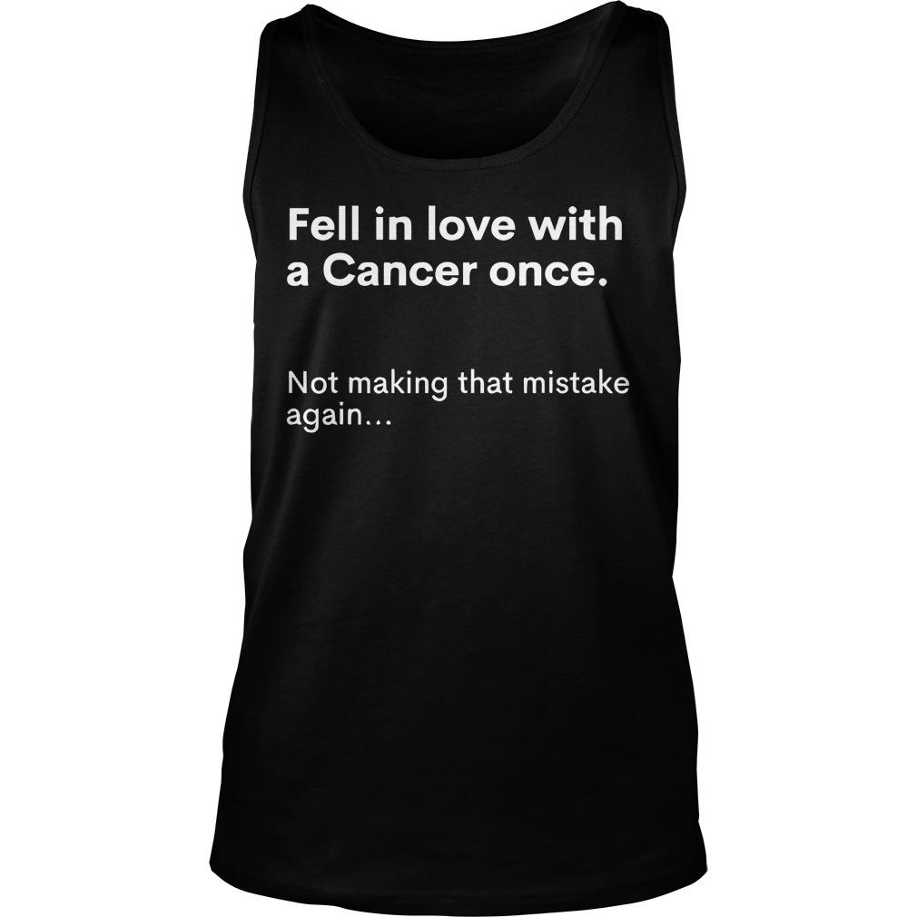 Fell In Love With A Cancer Once Not Making That Mistake Again Tank Top
